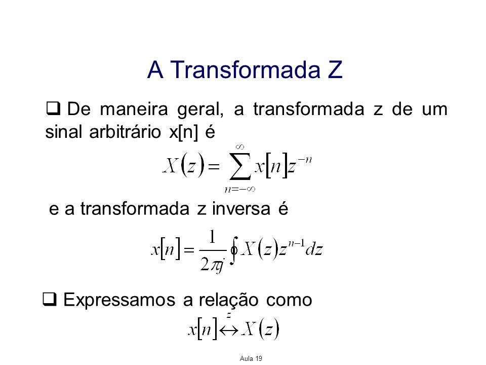 A Transformada Z De maneira geral, a transformada z de um sinal arbitrário x[n] é. e a transformada z inversa é.